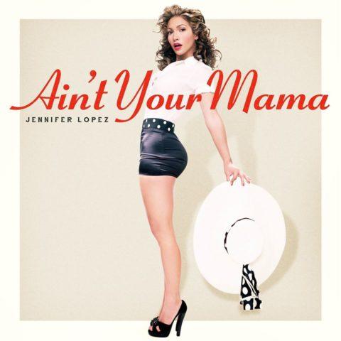 Jennifer Lopez Ain t your mama