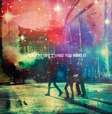 placebo-life-s-what-you-make-it