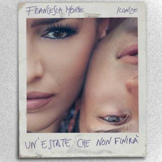 Un'estate che non finirà - Francesca Monte feat Iconize