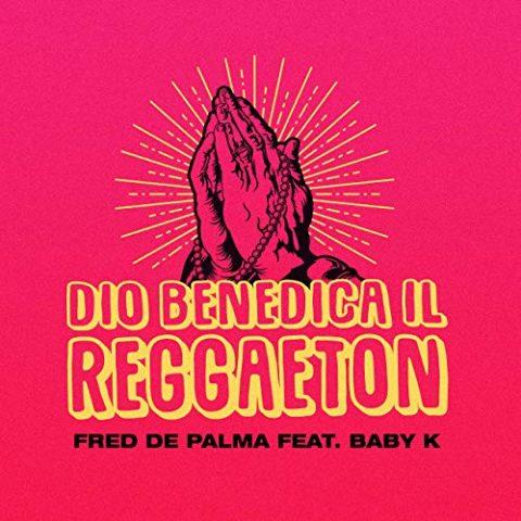 Dio benedica il reggaeton - Fred De Palma Baby K