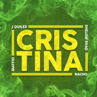 Cristina – Maffio, Justin Quiles, Nacho Shelow Shaq