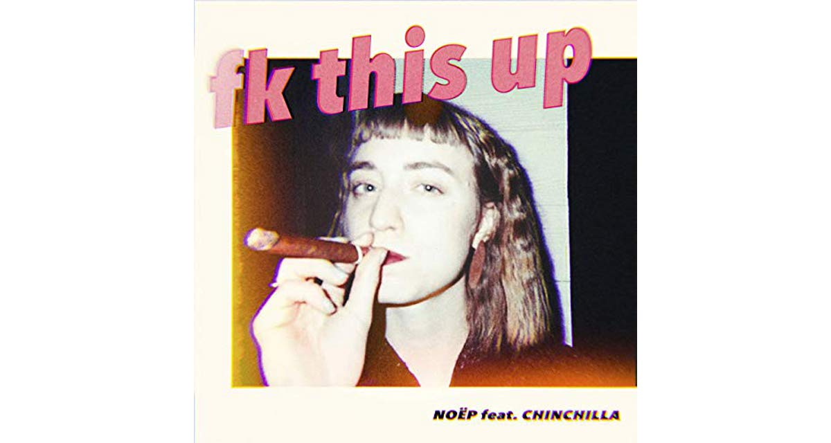 Fk This Up NOËP Feat Chinchilla