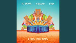 Loco Contigo DJ Snake J Balvin Tyga Testo e Traduzione