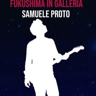 Fukushima In Galleria - Samuele Proto