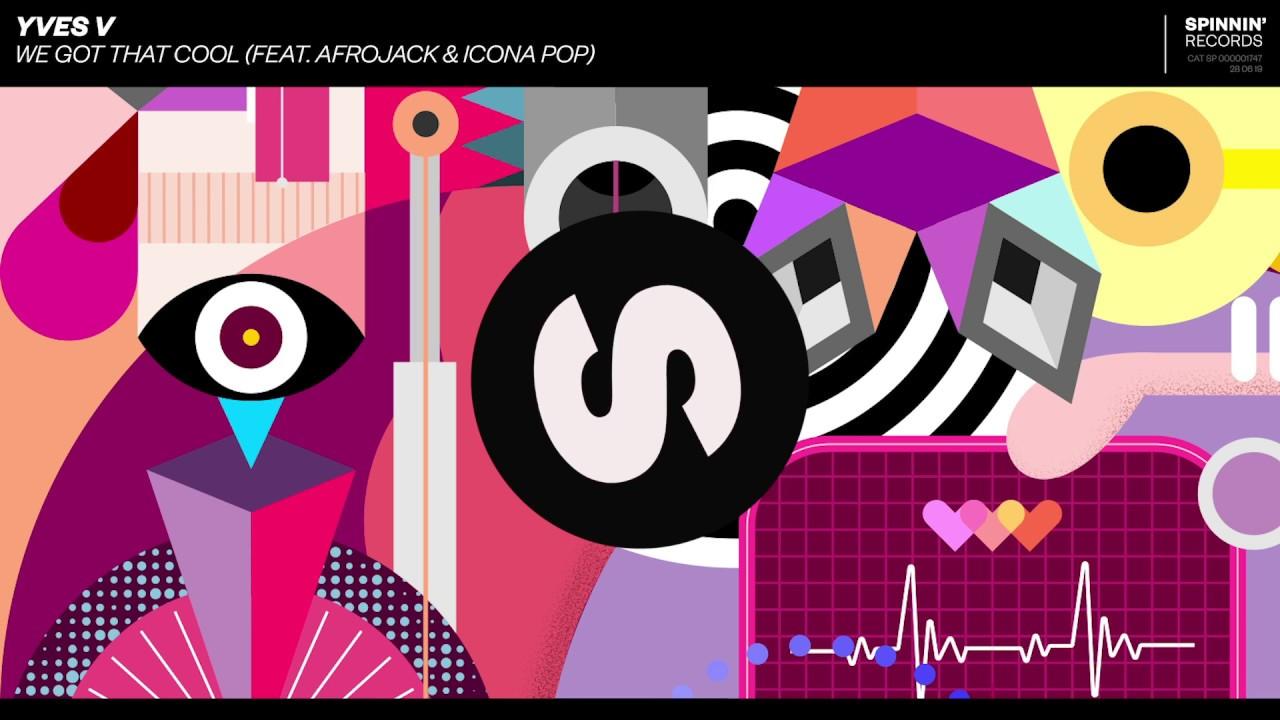 We Got That Cool - Yves V - Afrojack - Icona Pop