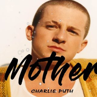 Mother - Charlie Puth