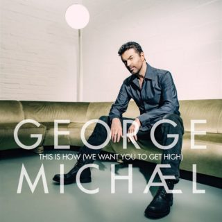 George Michael - This Is How We Want You To Get High