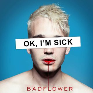 ok i'm sick badflower