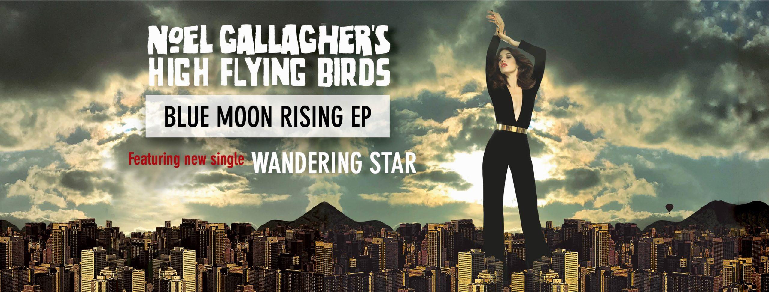 Blue Moon Rising - Noel Gallagher's High Flying Birds