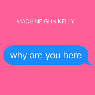 why are you here - Machine Gun Kelly